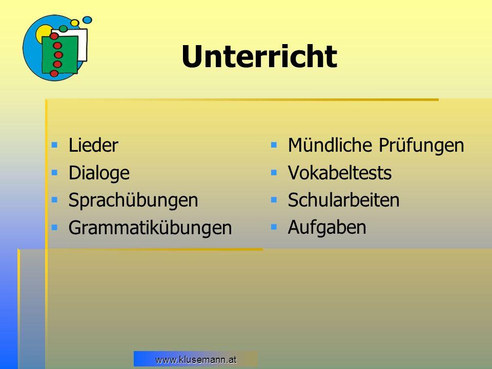 www.klusemann.at Unterricht Lieder Dialoge Sprachübungen Grammatikübungen Mündliche Prüfungen Vokabeltests Schularbeiten Aufgaben