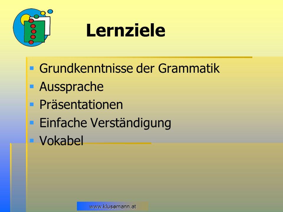 www.klusemann.at Lernziele Grundkenntnisse der Grammatik Aussprache Präsentationen Einfache Verständigung Vokabel