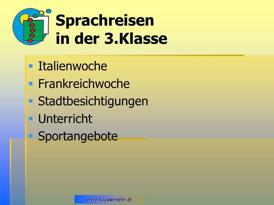 www.klusemann.at Sprachreisen in der 3.Klasse Italienwoche Frankreichwoche Stadtbesichtigungen Unterricht Sportangebote