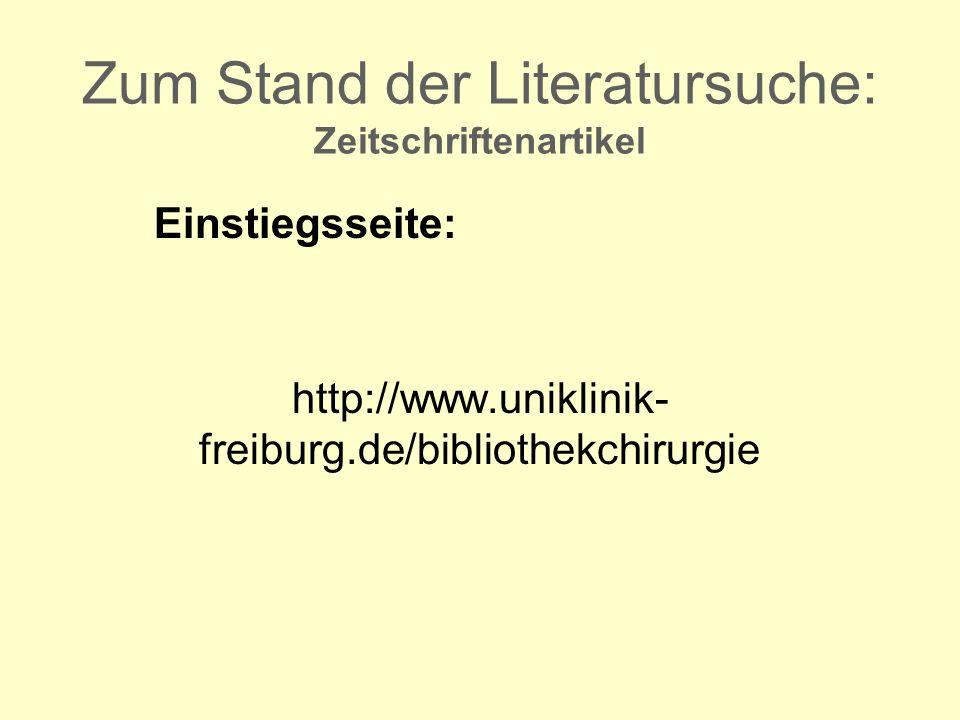 Zum Stand der Literatursuche: Zeitschriftenartikel Einstiegsseite: http://www.uniklinik- freiburg.de/bibliothekchirurgie