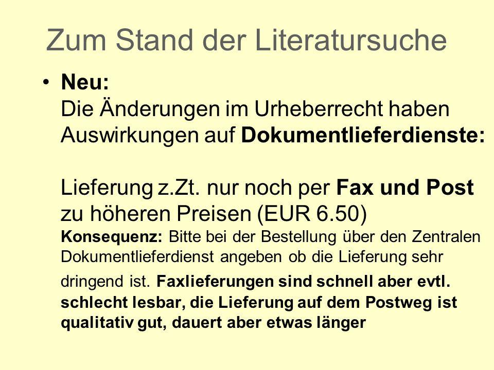 Zum Stand der Literatursuche Neu: Die Änderungen im Urheberrecht haben Auswirkungen auf Dokumentlieferdienste: Lieferung z.Zt.