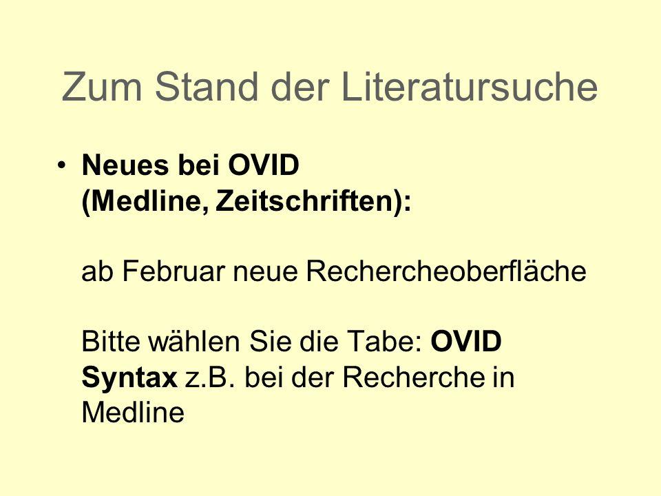 Zum Stand der Literatursuche Neues bei OVID (Medline, Zeitschriften): ab Februar neue Rechercheoberfläche Bitte wählen Sie die Tabe: OVID Syntax z.B.