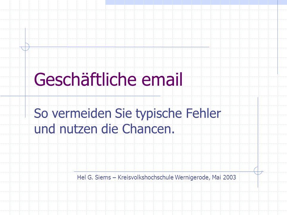 Geschäftliche email So vermeiden Sie typische Fehler und nutzen die Chancen. Hel G. Siems – Kreisvolkshochschule Wernigerode, Mai 2003