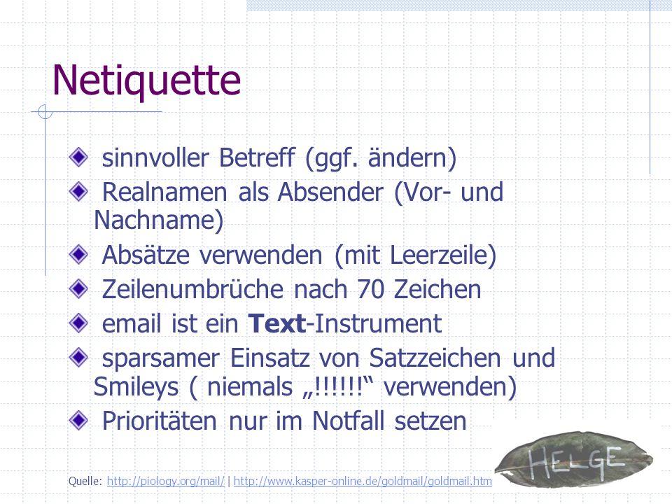 Netiquette sinnvoller Betreff (ggf. ändern) Realnamen als Absender (Vor- und Nachname) Absätze verwenden (mit Leerzeile) Zeilenumbrüche nach 70 Zeiche