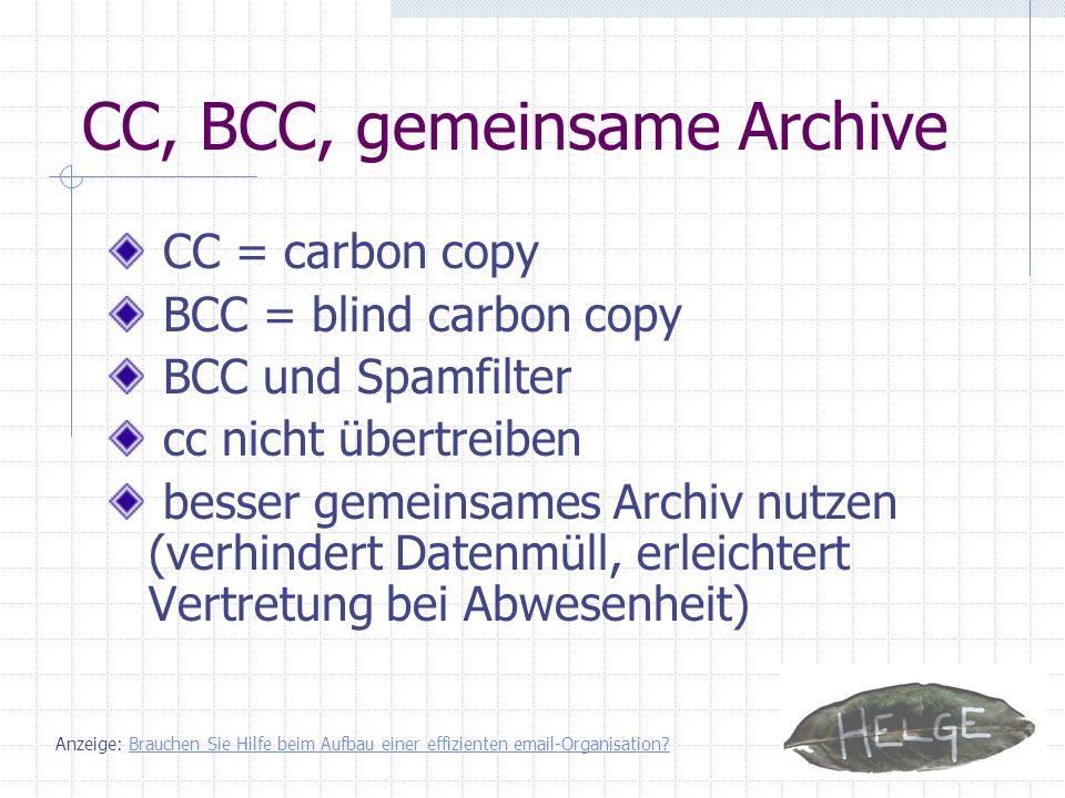 CC, BCC, gemeinsame Archive CC = carbon copy BCC = blind carbon copy BCC und Spamfilter cc nicht übertreiben besser gemeinsames Archiv nutzen (verhind
