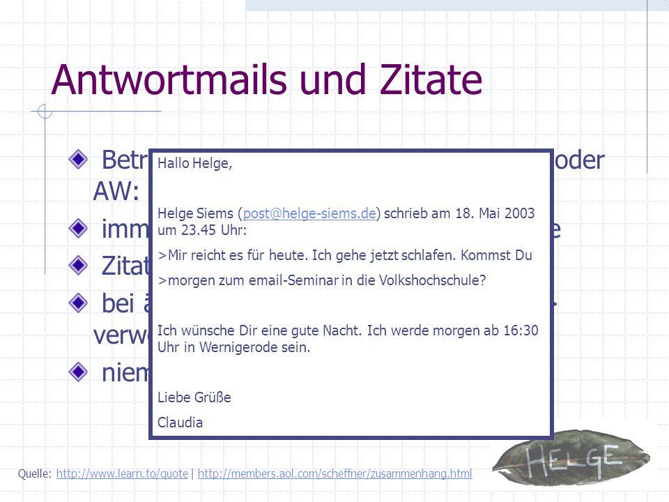 Antwortmails und Zitate Betreffzeile anpassen, überflüssige Re: oder AW: entfernen immer zitieren aber nur das Notwendige Zitate mit > in jeder Zeile
