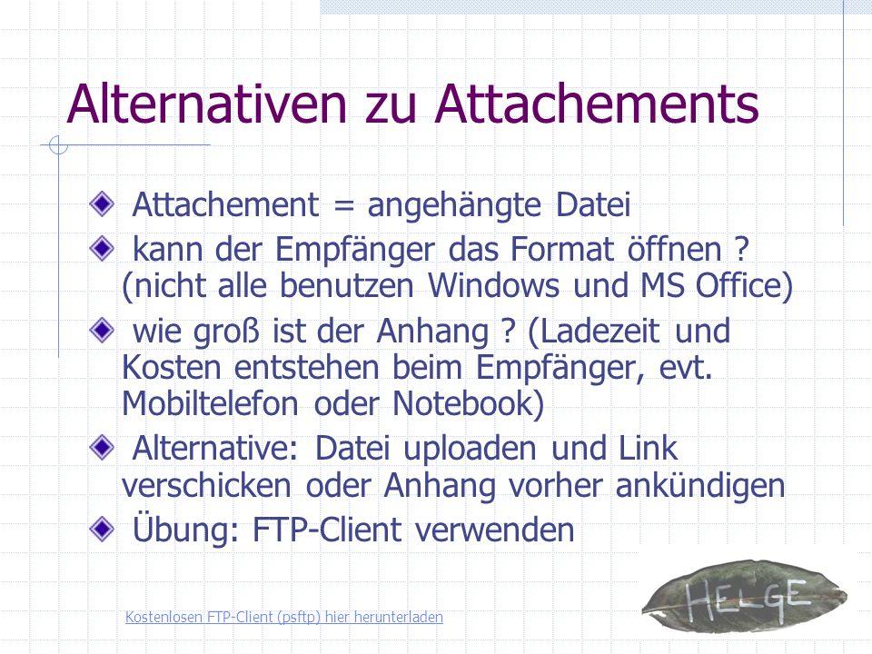 Alternativen zu Attachements Attachement = angehängte Datei kann der Empfänger das Format öffnen ? (nicht alle benutzen Windows und MS Office) wie gro
