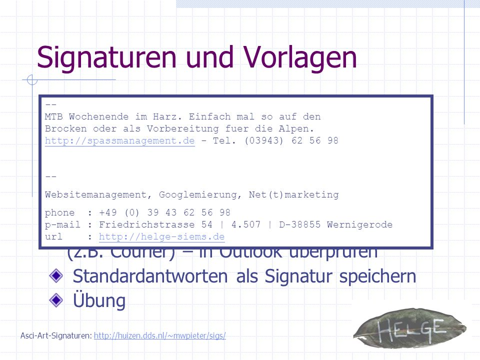 Signaturen und Vorlagen Signaturen sind eine Visitenkarte bzw. erweiterte Unterschrift einer email Beginn mit -- (mit Leerzeichen) vier Zeilen à 70 Ze