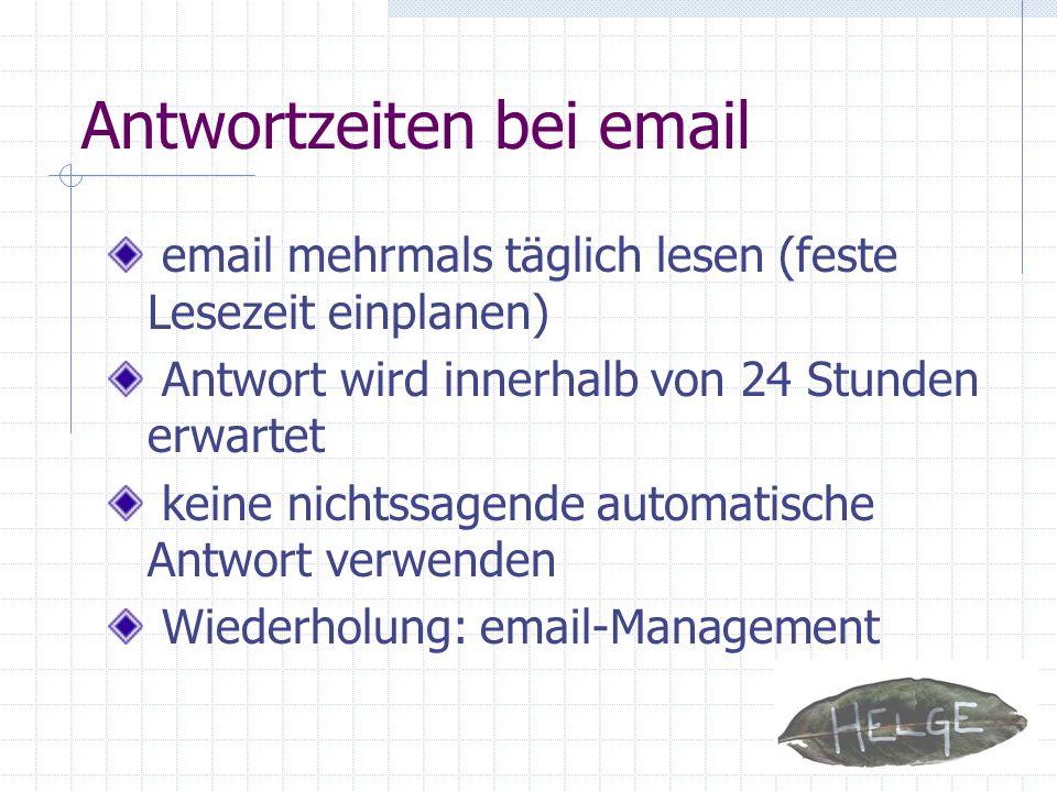 Antwortzeiten bei email email mehrmals täglich lesen (feste Lesezeit einplanen) Antwort wird innerhalb von 24 Stunden erwartet keine nichtssagende aut