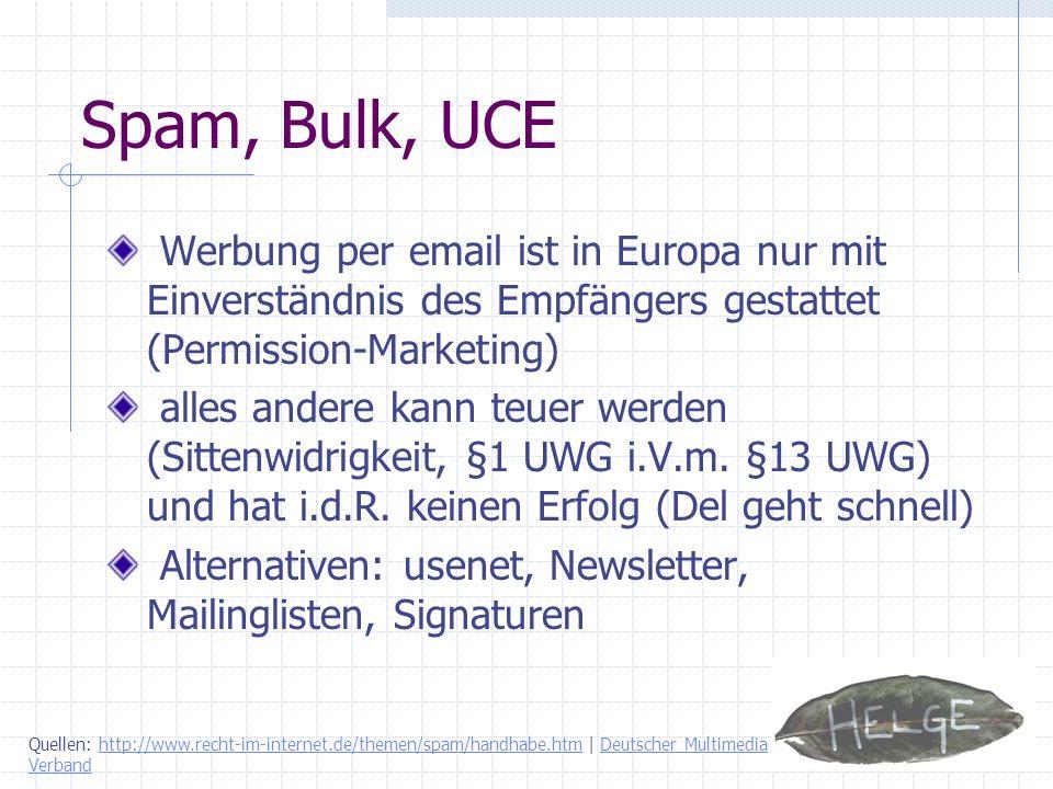 Spam, Bulk, UCE Werbung per email ist in Europa nur mit Einverständnis des Empfängers gestattet (Permission-Marketing) alles andere kann teuer werden