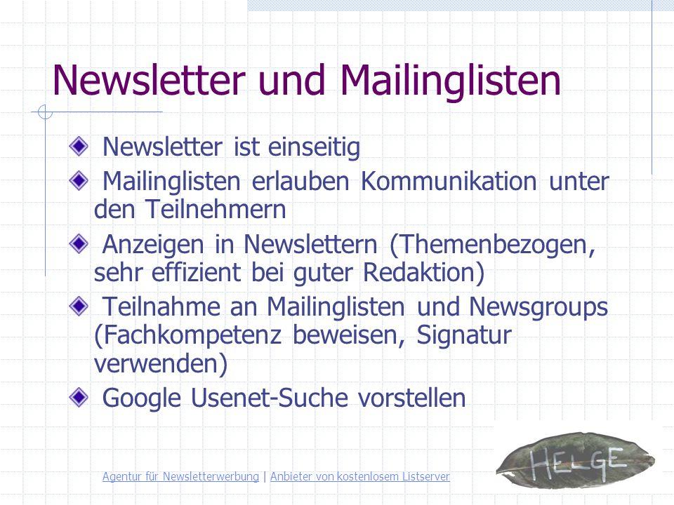 Newsletter und Mailinglisten Newsletter ist einseitig Mailinglisten erlauben Kommunikation unter den Teilnehmern Anzeigen in Newslettern (Themenbezoge