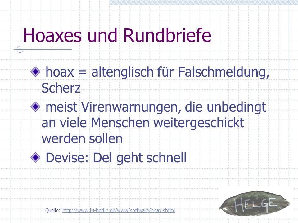 Hoaxes und Rundbriefe hoax = altenglisch für Falschmeldung, Scherz meist Virenwarnungen, die unbedingt an viele Menschen weitergeschickt werden sollen