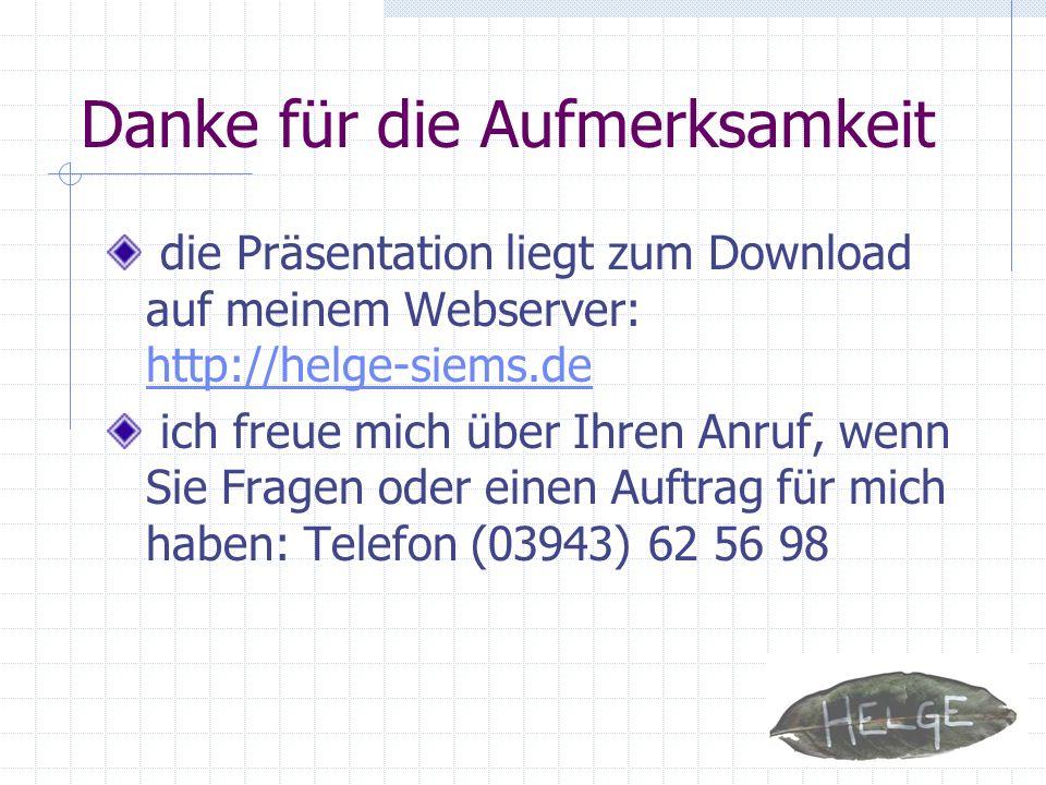 Danke für die Aufmerksamkeit die Präsentation liegt zum Download auf meinem Webserver: http://helge-siems.de http://helge-siems.de ich freue mich über