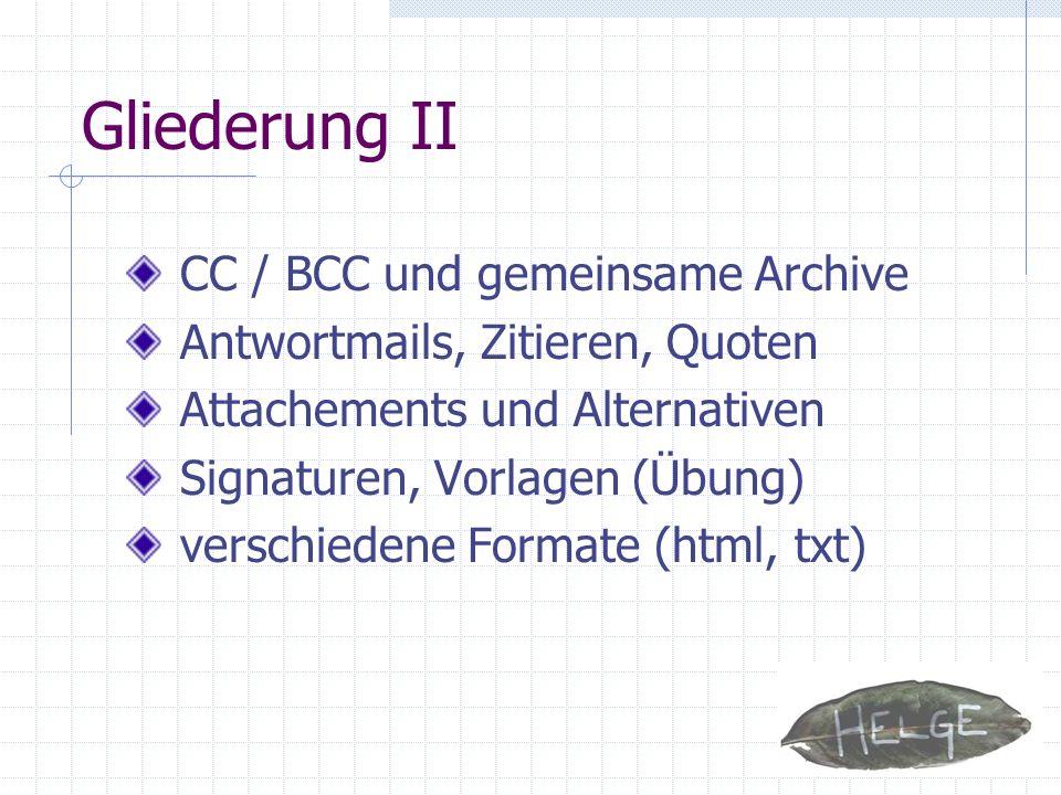 Gliederung II CC / BCC und gemeinsame Archive Antwortmails, Zitieren, Quoten Attachements und Alternativen Signaturen, Vorlagen (Übung) verschiedene F