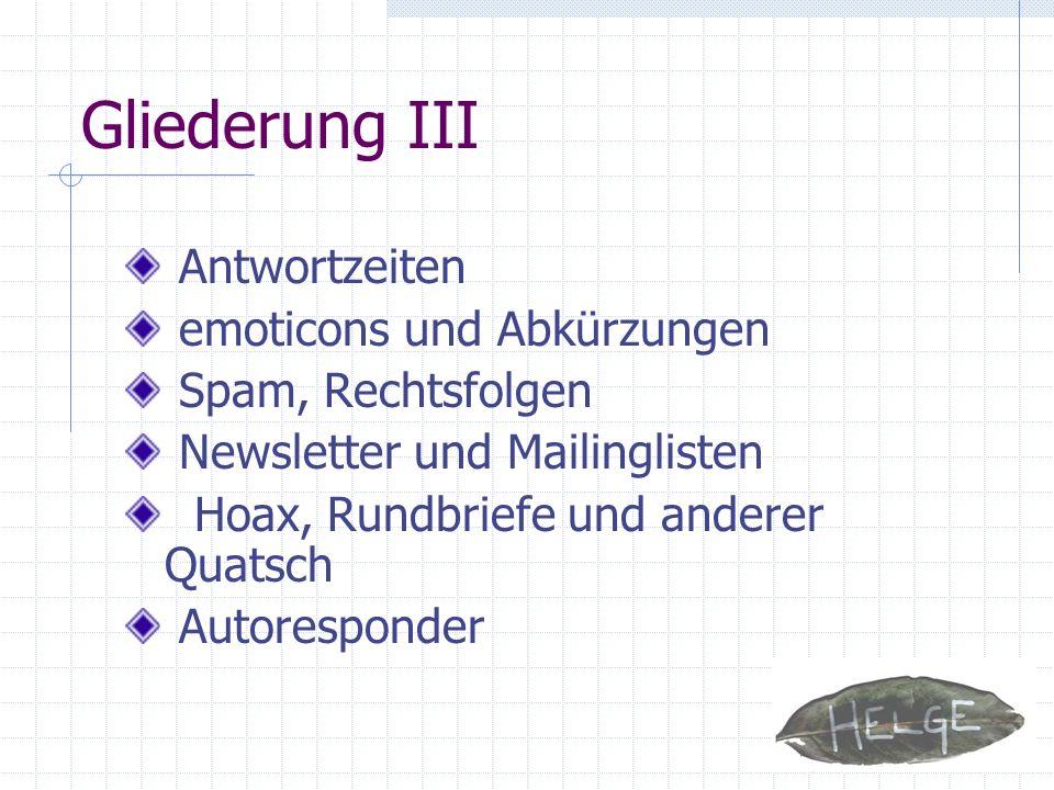 Gliederung III Antwortzeiten emoticons und Abkürzungen Spam, Rechtsfolgen Newsletter und Mailinglisten Hoax, Rundbriefe und anderer Quatsch Autorespon