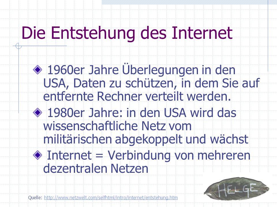 Die Entstehung des Internet 1960er Jahre Überlegungen in den USA, Daten zu schützen, in dem Sie auf entfernte Rechner verteilt werden. 1980er Jahre: i