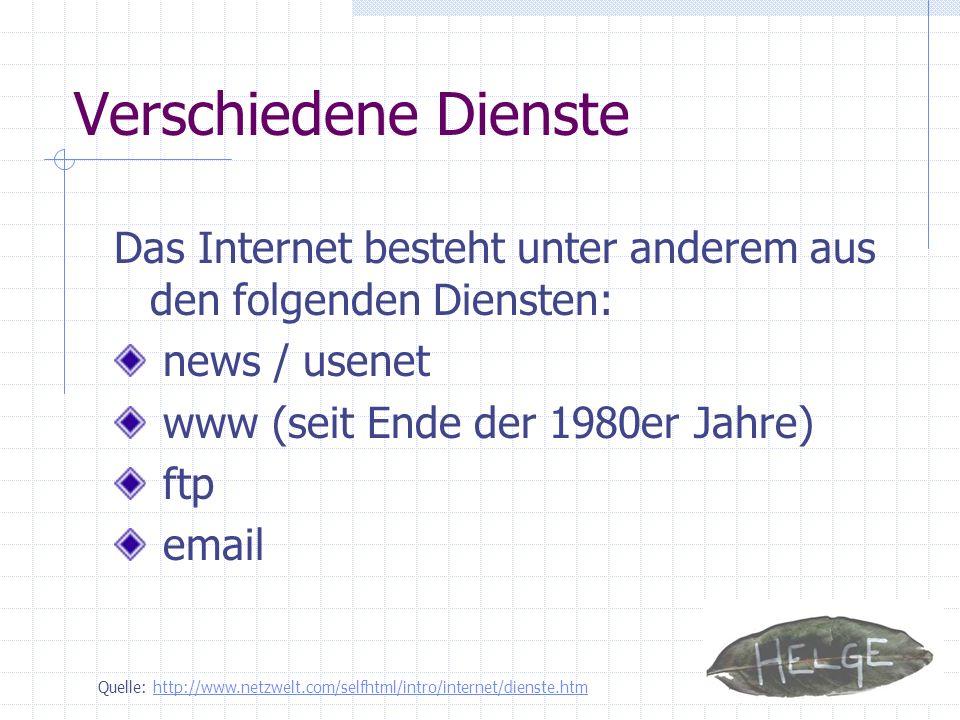 Verschiedene Dienste Das Internet besteht unter anderem aus den folgenden Diensten: news / usenet www (seit Ende der 1980er Jahre) ftp email Quelle: h