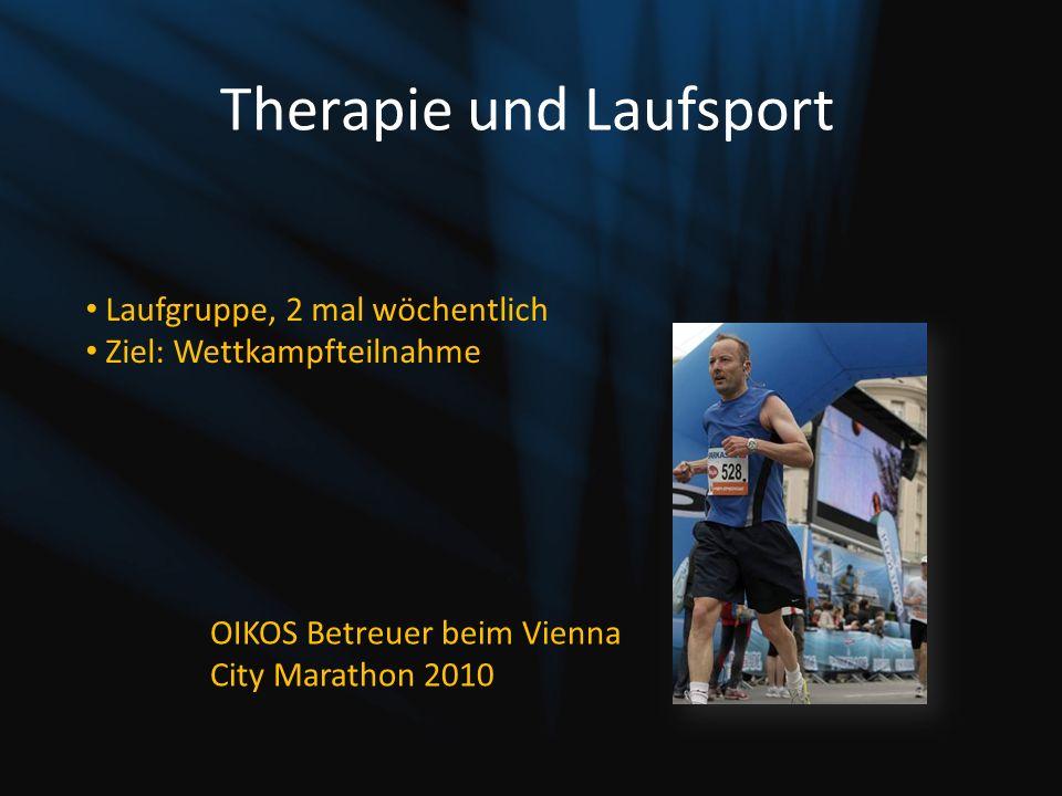 Therapie und Laufsport OIKOS Betreuer beim Vienna City Marathon 2010 Laufgruppe, 2 mal wöchentlich Ziel: Wettkampfteilnahme