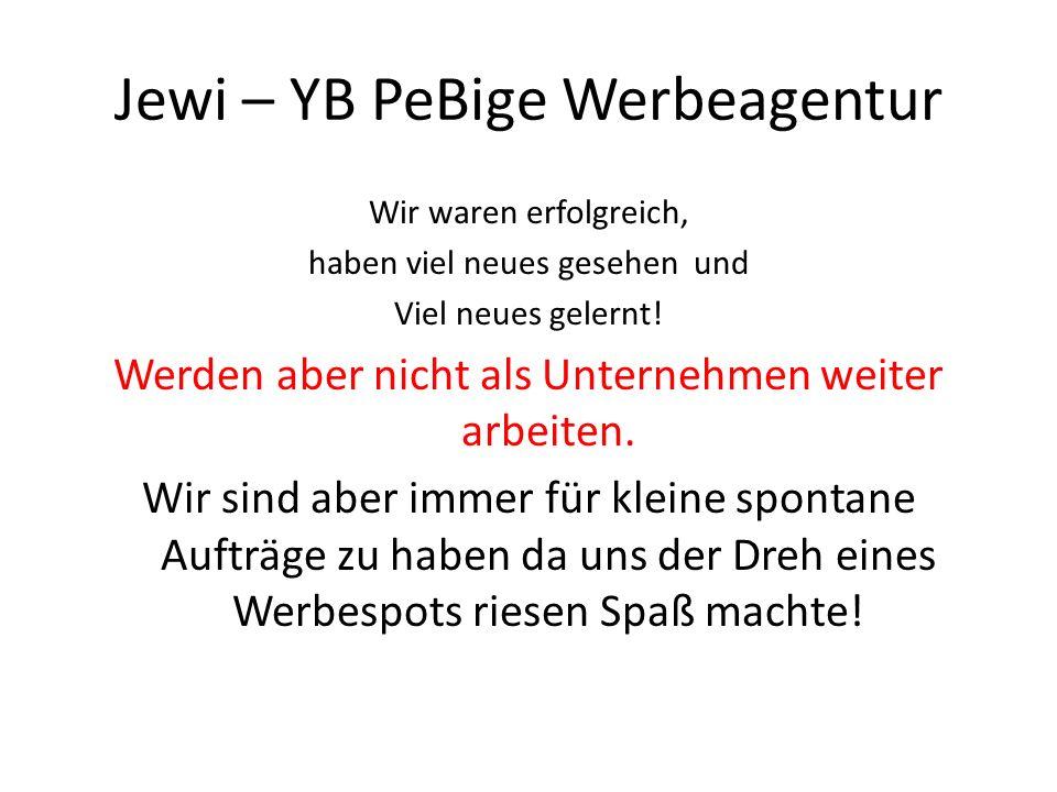 Jewi – YB PeBige Werbeagentur Wir waren erfolgreich, haben viel neues gesehen und Viel neues gelernt! Werden aber nicht als Unternehmen weiter arbeite