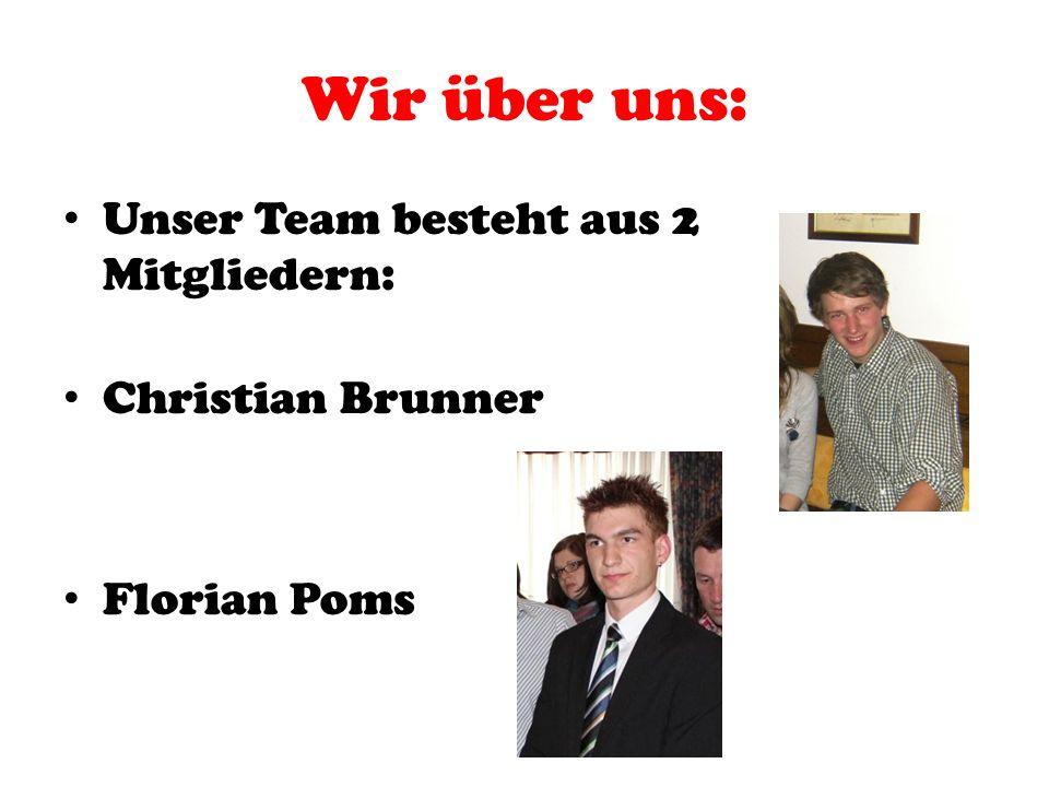 Wir über uns: Unser Team besteht aus 2 Mitgliedern: Christian Brunner Florian Poms