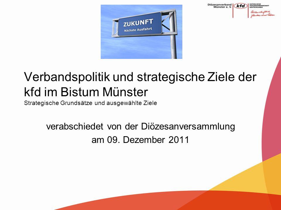 Verbandspolitik und strategische Ziele der kfd im Bistum Münster Strategische Grundsätze und ausgewählte Ziele verabschiedet von der Diözesanversammlu