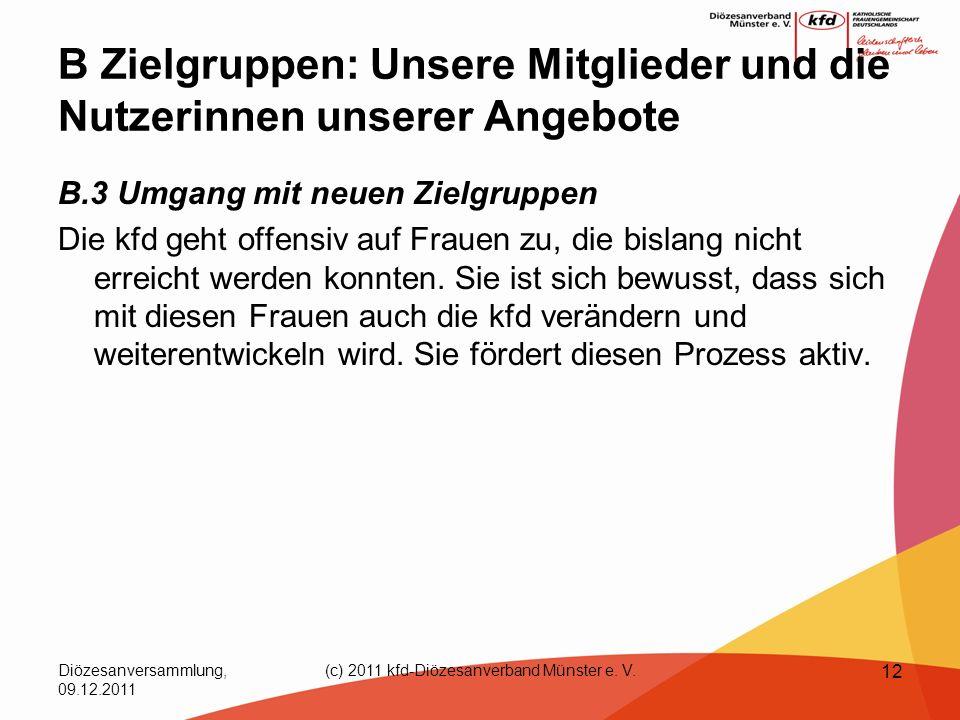 Diözesanversammlung, 09.12.2011 (c) 2011 kfd-Diözesanverband Münster e. V. 12 B Zielgruppen: Unsere Mitglieder und die Nutzerinnen unserer Angebote B.