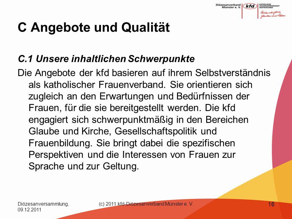 Diözesanversammlung, 09.12.2011 (c) 2011 kfd-Diözesanverband Münster e. V. 16 C Angebote und Qualität C.1 Unsere inhaltlichen Schwerpunkte Die Angebot