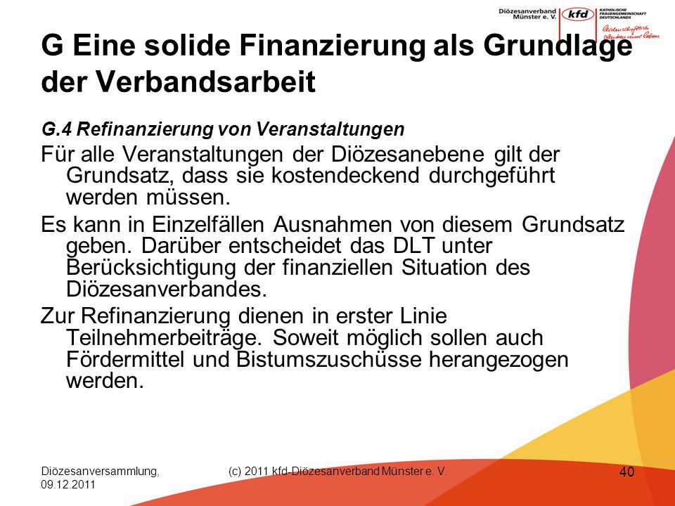 Diözesanversammlung, 09.12.2011 (c) 2011 kfd-Diözesanverband Münster e. V. 40 G Eine solide Finanzierung als Grundlage der Verbandsarbeit G.4 Refinanz