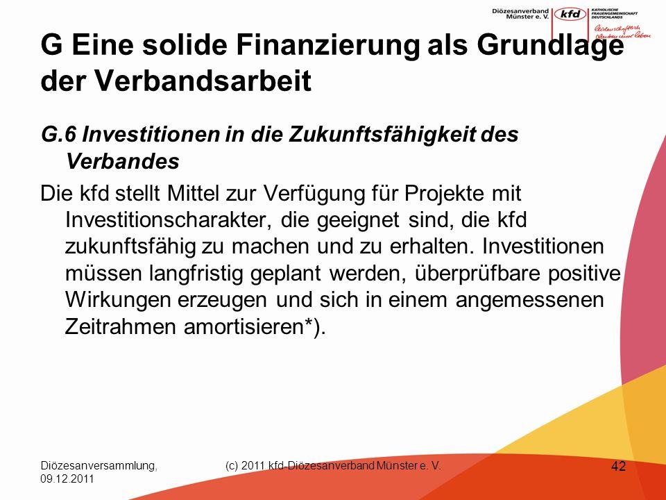 Diözesanversammlung, 09.12.2011 (c) 2011 kfd-Diözesanverband Münster e. V. 42 G Eine solide Finanzierung als Grundlage der Verbandsarbeit G.6 Investit