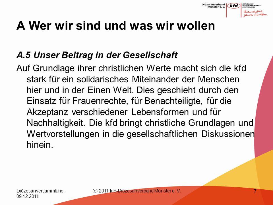 Diözesanversammlung, 09.12.2011 (c) 2011 kfd-Diözesanverband Münster e. V. 7 A Wer wir sind und was wir wollen A.5 Unser Beitrag in der Gesellschaft A