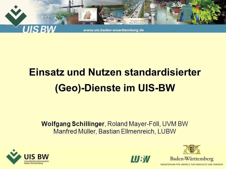 Folie 1 WPS-Workshop am 30.09.2010 in der LUBW Einsatz und Nutzen standardisierter (Geo)-Dienste im UIS-BW Wolfgang Schillinger, Roland Mayer-Föll, UV