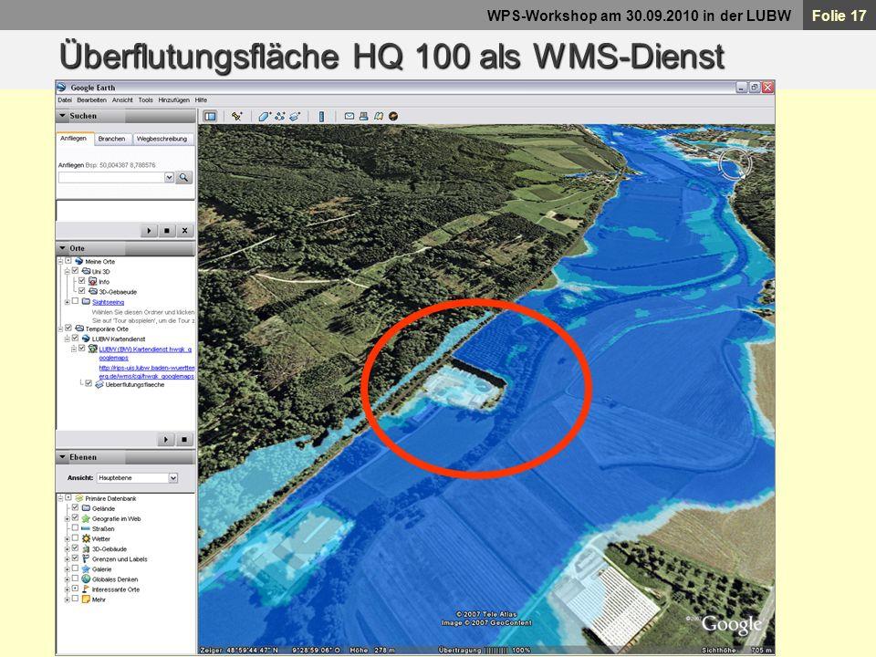 Folie 17 WPS-Workshop am 30.09.2010 in der LUBW Überflutungsfläche HQ 100 als WMS-Dienst