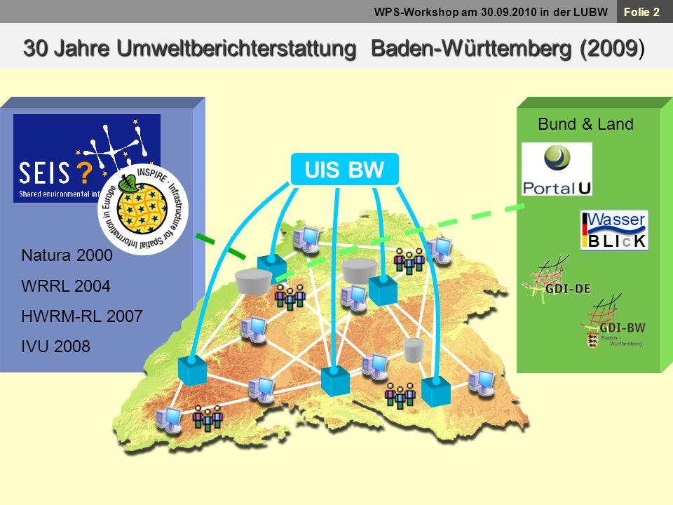 Folie 2 WPS-Workshop am 30.09.2010 in der LUBW ? Natura 2000 WRRL 2004 HWRM-RL 2007 IVU 2008 30 Jahre UmweltberichterstattungBaden-Württemberg (2009 3