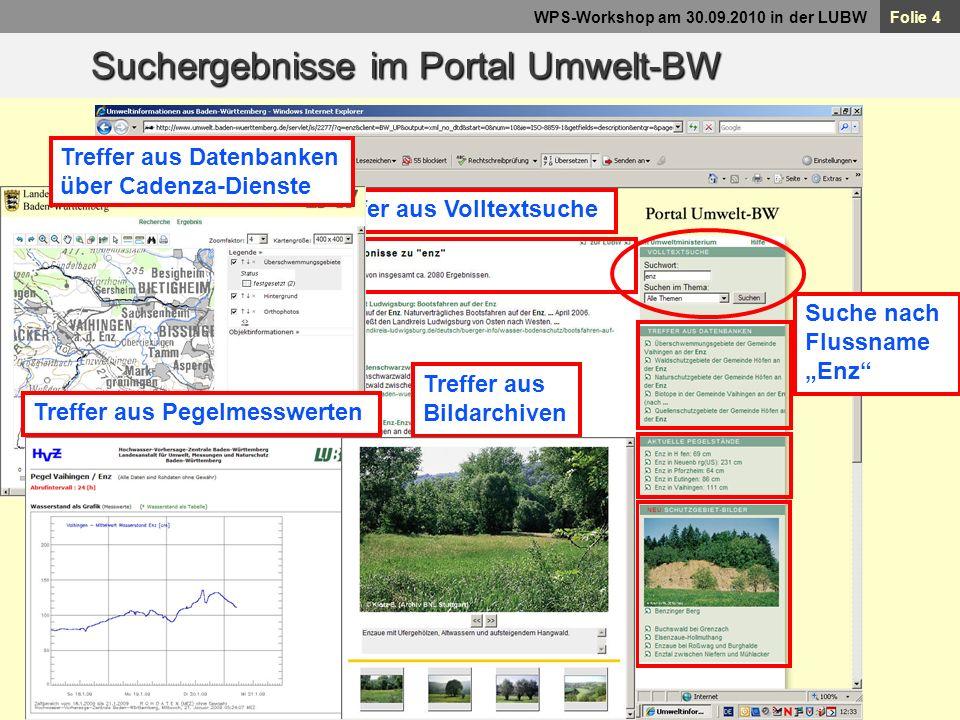 Folie 4 WPS-Workshop am 30.09.2010 in der LUBW Suchergebnisse im Portal Umwelt-BW Suche nach Flussname Enz Treffer aus VolltextsucheTreffer aus Datenb