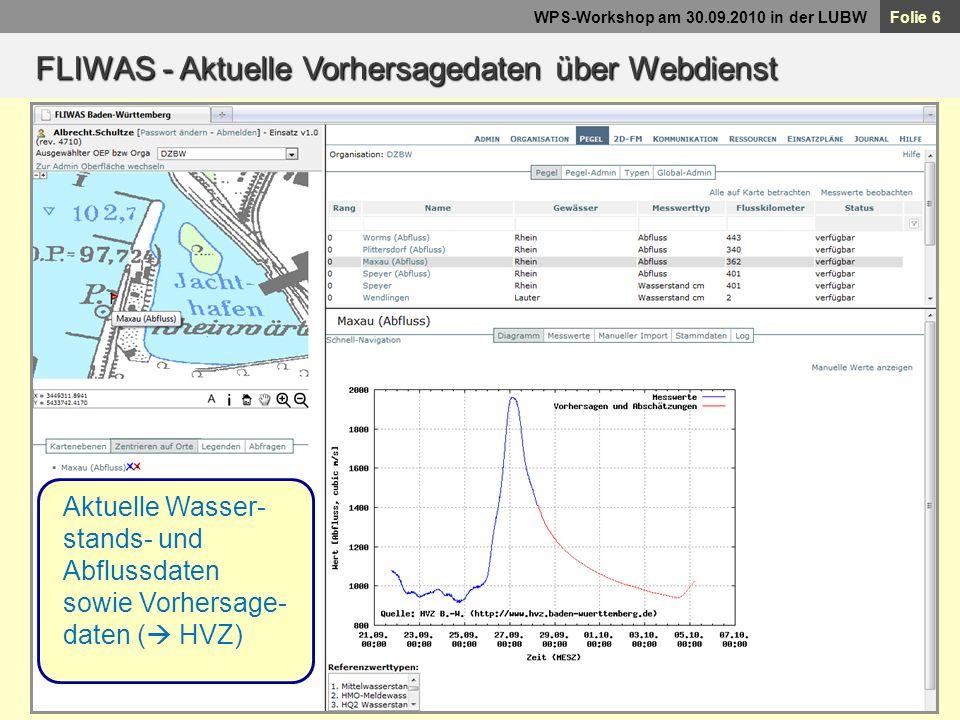 Folie 6 WPS-Workshop am 30.09.2010 in der LUBW Aktuelle Wasser- stands- und Abflussdaten sowie Vorhersage- daten ( HVZ) FLIWAS - Aktuelle Vorhersageda