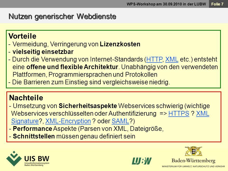 Folie 7 WPS-Workshop am 30.09.2010 in der LUBW Vorteile -Vermeidung, Verringerung von Lizenzkosten -vielseitig einsetzbar - Durch die Verwendung von I
