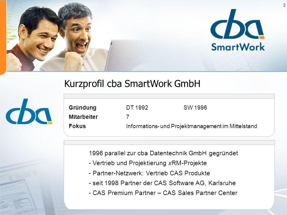 2 Kurzprofil cba SmartWork GmbH GründungDT 1992SW 1996 Mitarbeiter7 FokusInformations- und Projektmanagement im Mittelstand 1996 parallel zur cba Date