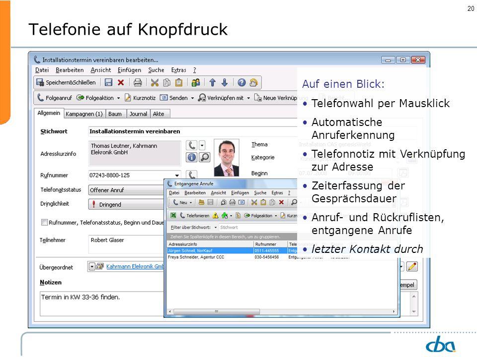 20 Telefonie auf Knopfdruck Auf einen Blick: Telefonwahl per Mausklick Automatische Anruferkennung Telefonnotiz mit Verknüpfung zur Adresse Zeiterfass