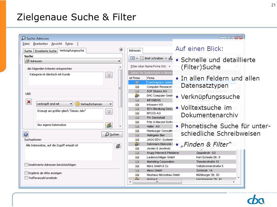 21 Zielgenaue Suche & Filter Auf einen Blick: Schnelle und detaillierte (Filter)Suche In allen Feldern und allen Datensatztypen Verknüpfungssuche Voll