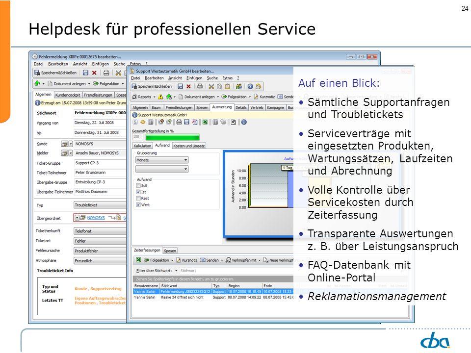 24 Helpdesk für professionellen Service Auf einen Blick: Sämtliche Supportanfragen und Troubletickets Serviceverträge mit eingesetzten Produkten, Wart