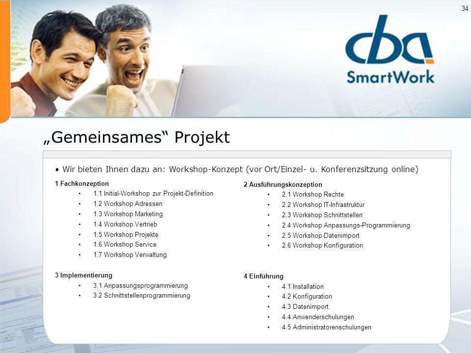 34 Gemeinsames Projekt 1 Fachkonzeption 1.1 Initial-Workshop zur Projekt-Definition 1.2 Workshop Adressen 1.3 Workshop Marketing 1.4 Workshop Vertrieb