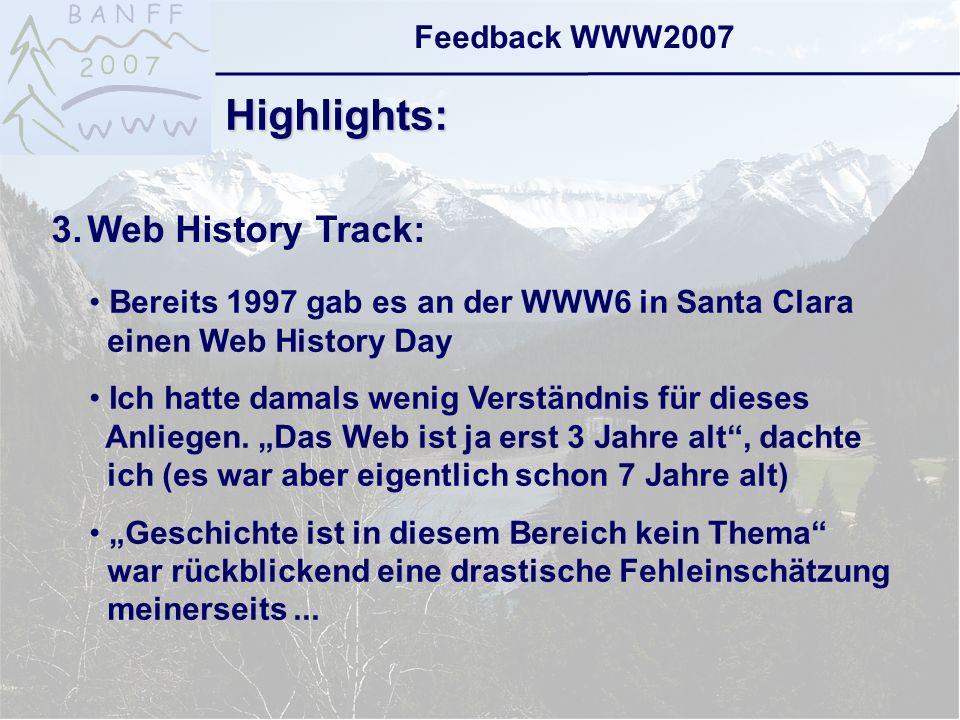 6-Sep-2007reto ambühler11 Feedback WWW2007 Highlights: 3.Web History Track: Bereits 1997 gab es an der WWW6 in Santa Clara einen Web History Day Ich hatte damals wenig Verständnis für dieses Anliegen.