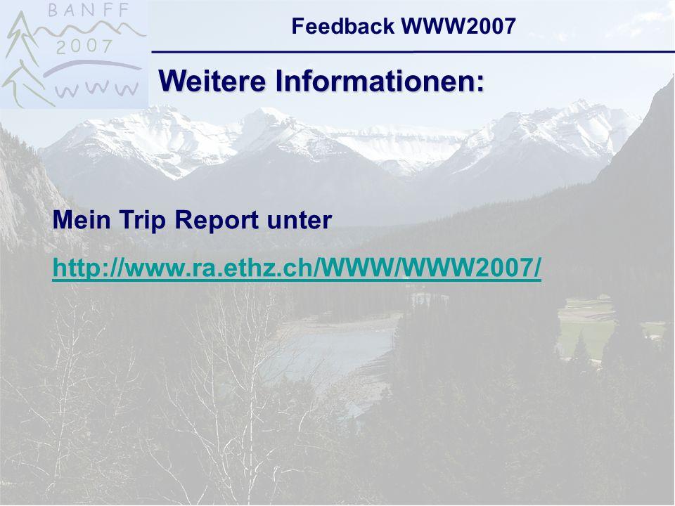 6-Sep-2007reto ambühler23 Feedback WWW2007 Weitere Informationen: Mein Trip Report unter http://www.ra.ethz.ch/WWW/WWW2007/