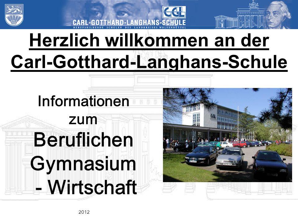 Herzlich willkommen an der Carl-Gotthard-Langhans-Schule Informationen zum Beruflichen Gymnasium - Wirtschaft 2012