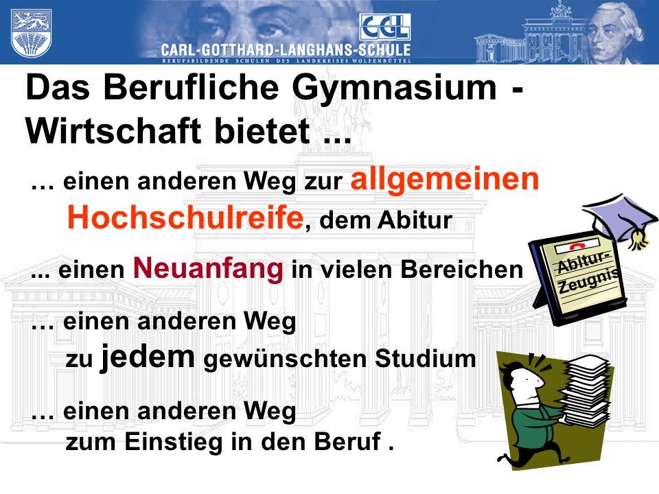 Das Berufliche Gymnasium - Wirtschaft bietet... … einen anderen Weg zur allgemeinen Hochschulreife, dem Abitur... einen Neuanfang in vielen Bereichen