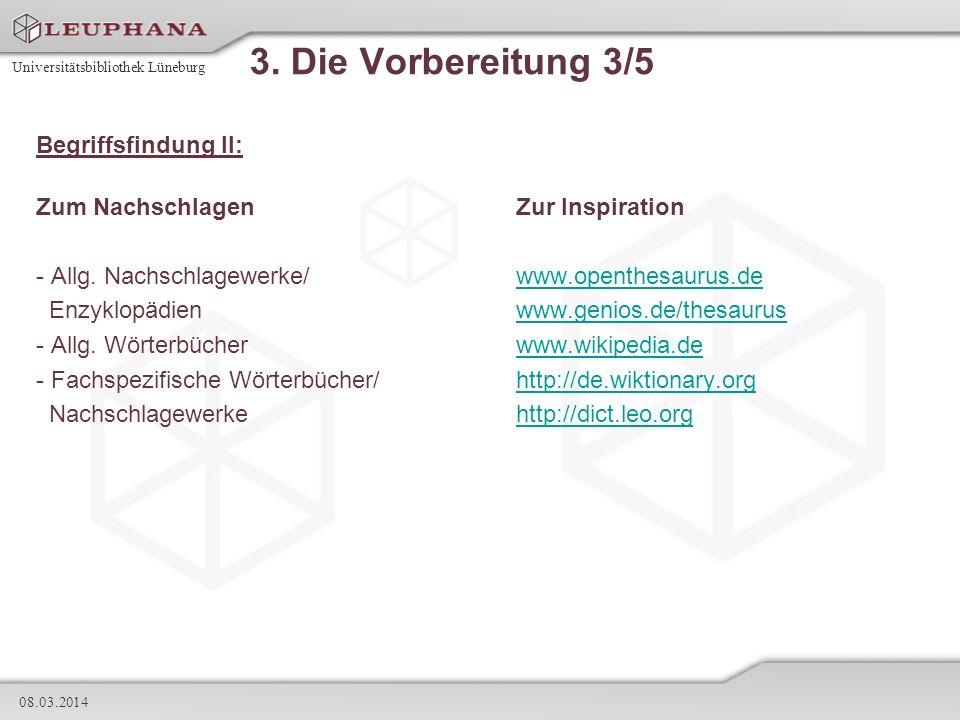 Universitätsbibliothek Lüneburg 08.03.2014 3. Die Vorbereitung 3/5 Begriffsfindung II: Zum Nachschlagen Zur Inspiration - Allg. Nachschlagewerke/www.o
