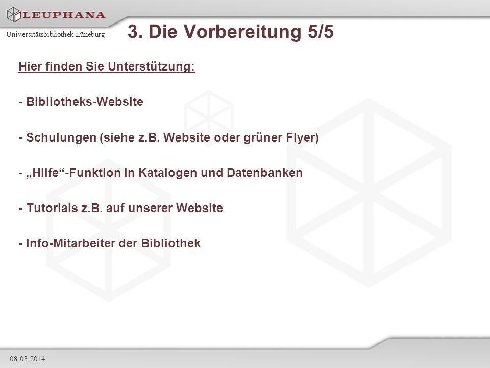 Universitätsbibliothek Lüneburg 08.03.2014 3. Die Vorbereitung 5/5 Hier finden Sie Unterstützung: - Bibliotheks-Website - Schulungen (siehe z.B. Websi