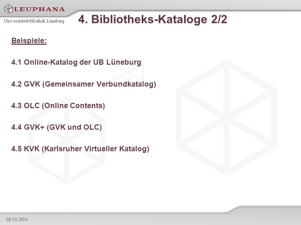 Universitätsbibliothek Lüneburg 08.03.2014 4. Bibliotheks-Kataloge 2/2 Beispiele: 4.1 Online-Katalog der UB Lüneburg 4.2 GVK (Gemeinsamer Verbundkatal