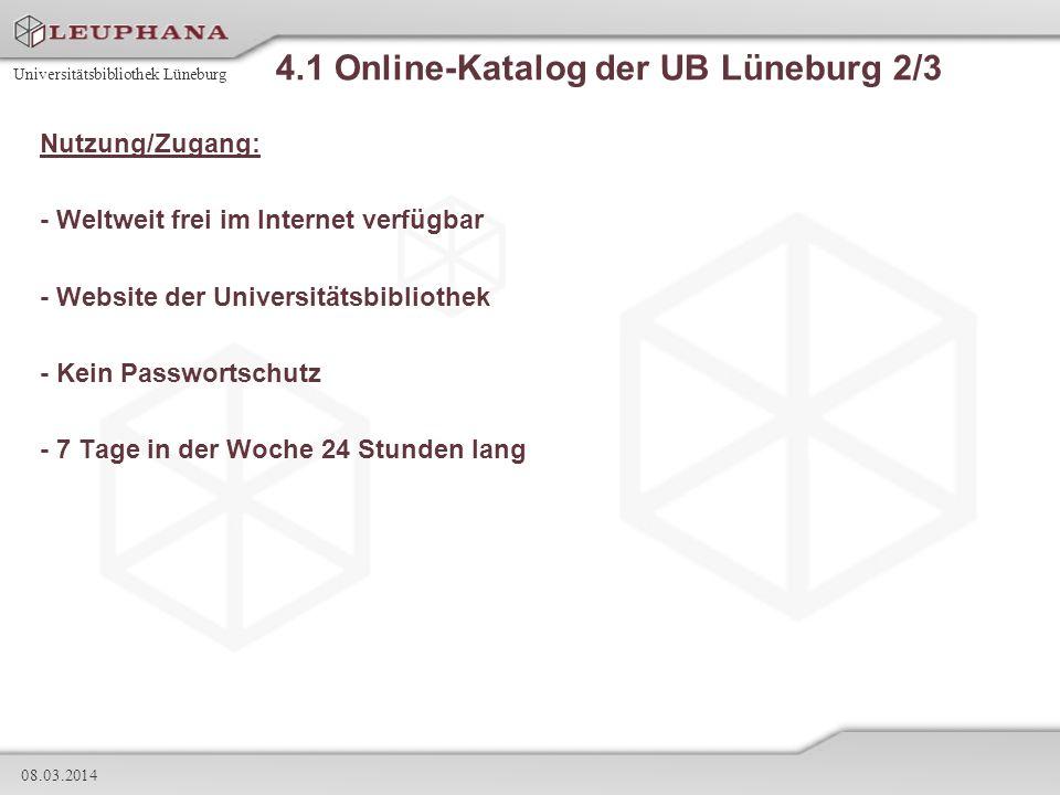 Universitätsbibliothek Lüneburg 08.03.2014 4.1 Online-Katalog der UB Lüneburg 2/3 Nutzung/Zugang: - Weltweit frei im Internet verfügbar - Website der