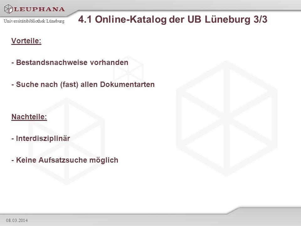 Universitätsbibliothek Lüneburg 08.03.2014 4.1 Online-Katalog der UB Lüneburg 3/3 Vorteile: - Bestandsnachweise vorhanden - Suche nach (fast) allen Do
